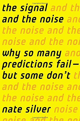 The Signal and the Noise: Why So Many Predictions Fail - But Some Don