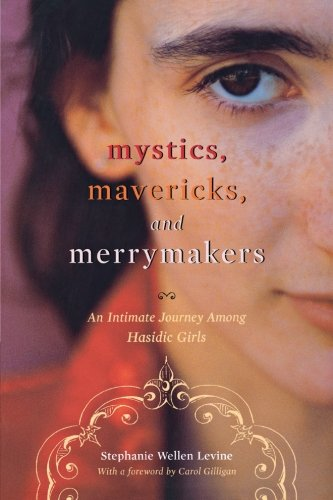 Mystics, Mavericks, and Merrymakers: An Intimate Journey among Hasidic Girls