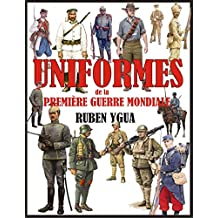 UNIFORMES DE LA PREMIÈRE GUERRE MONDIALE (French Edition)