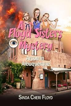 Arson in Albuquerque: Book Four of the Floyd Sisters Mysteries (Floyd Sister Mysteries 4) by [Floyd, Sinda Cheri]