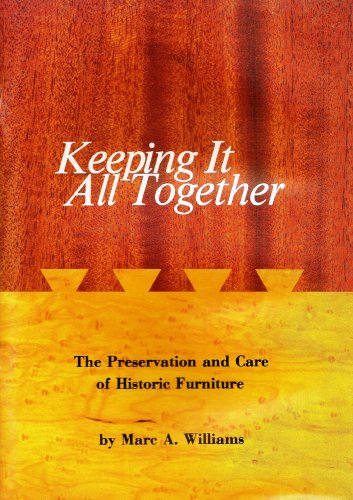 Keeping It All Together: The Preservation and Care of Historic Furniture. 1st Edition