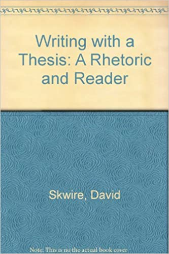 Writing With A Thesis A Rhetoric And Reader David Skwire