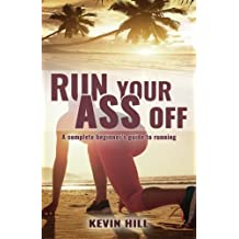 Run Your Ass Off: A Complete No-Nonsense Beginner's Guide to Running
