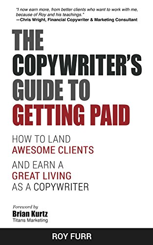 The Copywriter's Guide To Getting Paid: How