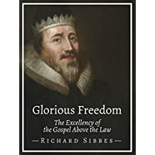 Glorious Freedom: The Excellency of the Gospel Above the Law