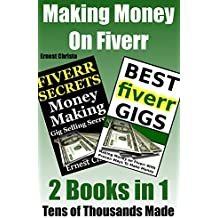 Making Money On Fiverr: 2 Kindle Books in 1-Best Fiverr Gigs and Fiverr Gig Selling Secrets (Fiverr.com Books, Make Money With Fiverr Gigs, Ideas, Tips, SEO Book 3)