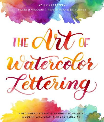 Watercolor Art Lesson - The Art of Watercolor Lettering: A Beginner's Step-by-Step Guide to Painting Modern Calligraphy and Lettered Art