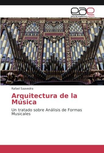 Arquitectura de la música: Un tratado sobre Análisis de formas musicales (Spanish Edition)