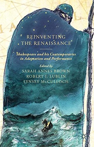 Reinventing the Renaissance: Shakespeare and his Contemporaries in Adaptation and Performance