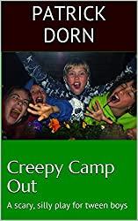 Creepy Camp Out: A scary, silly play script for tween and teen boys (Plays for Tweens and Teens Book 2)