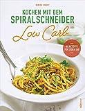 Kochen mit dem Spiralschneider Low Carb: 80 Rezepte für jeden Tag