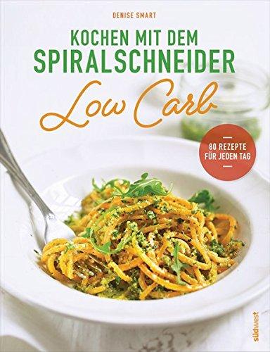 Price comparison product image Kochen mit dem Spiralschneider Low Carb: 80 Rezepte für jeden Tag