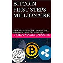 BITCOIN FIRST STEPS MILLIONAIRE: ALWAYS MUST BE INITIATED WITH ORIGINAL KNOWLEDGE. SO DO NOT LOSE MONEY