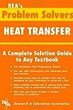 Heat Transfer Problem Solver, Research & Education Association Editors, 0878915575