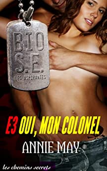 Oui, mon colonel (Bio Super Élite : les Aspirantes t. 3) (French Edition) by [May, Annie]