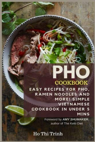 Pho Cookbook: Easy Recipes for Pho, Ramen Noodles and More! Simple Vietnamese Cookbook in Under 5 mins