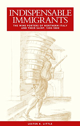Indispensable Immigrants: The Wine Porters of Northern Italy and Their Saint, 1200-1800