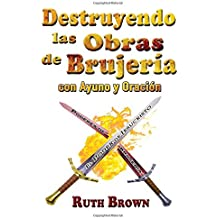 Destruyendo las Obras de la Brujería con Ayuno y Oración (Spanish Edition)