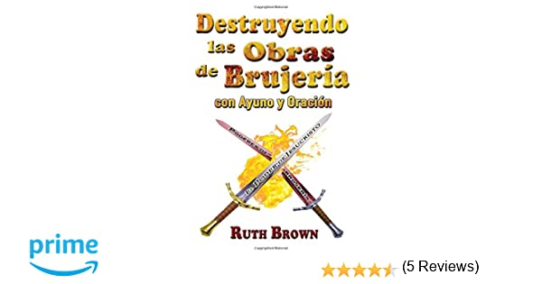 Destruyendo las Obras de la Brujería con Ayuno y Oración (Spanish Edition): Ruth Brown: 9780892282081: Amazon.com: Books
