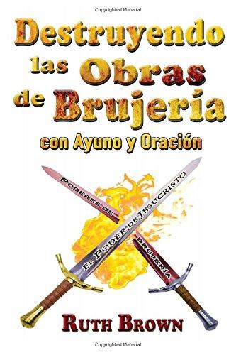 Destruyendo las Obras de la Brujeria con Ayuno y Oracion (Spanish Edition) [Ruth Brown] (Tapa Blanda)