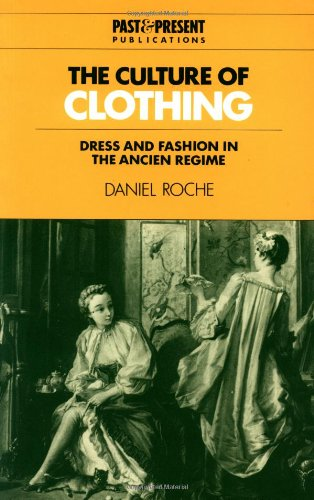 The Culture of Clothing: Dress and Fashion in the Ancien Régime (Past and Present (17th Century Costumes France)