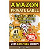 Amazon Private Label: The Ultimate FBA Guide to Amazon Private Label Sales (Amazon FBA, private label selling, Amazon private label, FBA private label, ... private label products, Amazon FB)