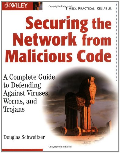 Securing the Network from Malicious Code: A Complete Guide to Defending Against-cover