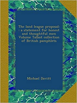 The land league proposal: a statement for honest and