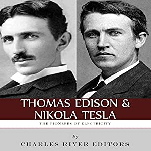 Thomas Edison and Nikola Tesla: The Pioneers of Electricity Audiobook