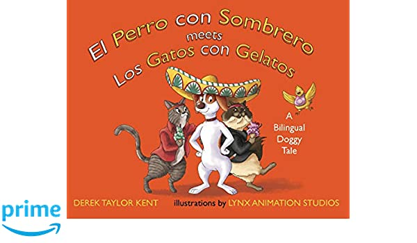 El Perro con Sombrero meets Los Gatos con Gelatos (English and Spanish Edition): Derek Taylor Kent, Lynx Animation Studios: 9780999555453: Amazon.com: Books