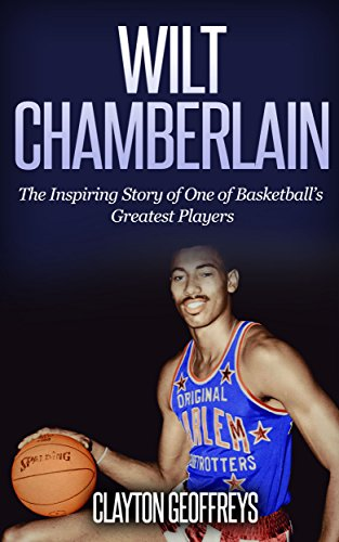bf98e1c2854f Book Cover of Clayton Geoffreys - Wilt Chamberlain  The Inspiring Story of  One of Basketball s