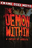 Demon Within A Nation of Addicts, Kwame Moyo, 1425979602