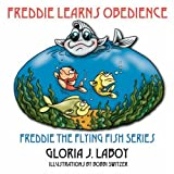 Freddie Learns Obedience, Gloria J. Laboy, 1432719068