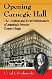 img - for Opening Carnegie Hall: The Creation and First Performances of America's Premier Concert Stage by Carol J Binkowski (2016-03-22) book / textbook / text book