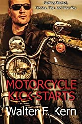 Motorcycle Kick-Starts: Getting Started, Stories, Tips, and How-Tos