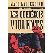 Les Québécois violents. La violence politique 1962-1972