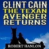 Clint Cain: The Texan Avenger Returns: The Texan Gunfighter Western Series, Book 3 | Robert Hanlon
