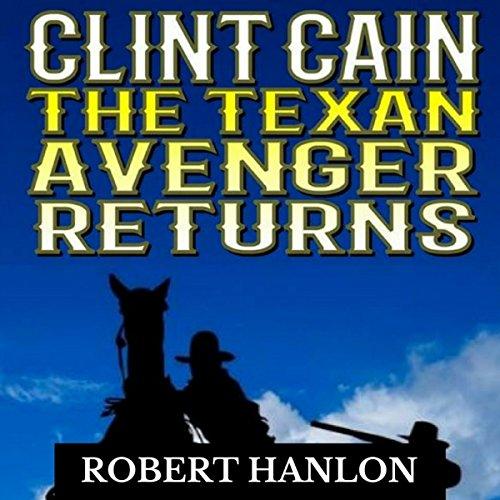 Clint Cain: The Texan Avenger Returns: The Texan Gunfighter Western Series, Book 3