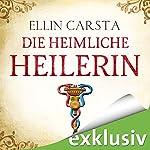 Die heimliche Heilerin | Ellin Carsta