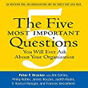 The Five Most Important Questions: You Will Ever Ask About Your Organization Audiobook by Peter F. Drucker Narrated by Erik Synnestvedt