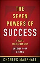 The Seven Powers of Success: Unlock Your Strengths-Unleash Your Dreams