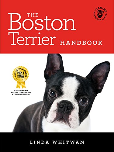 The Boston Terrier Handbook: The Essential Guide for New and Prospective Boston Terrier Owners (Canine ()