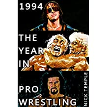 1994: The Year in Pro Wrestling: All the WWF and WCW supershows plus historic shows from ECW, AAA and UWF