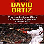 David Ortiz: The Inspirational Story of Baseball Superstar David Ortiz | Bill Redban