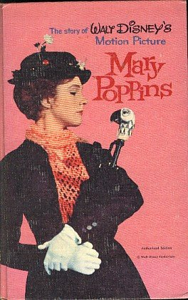 The Story of Walt Disney's Motion Picture Mary Poppins