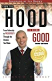 From the Hood to Doing Good: From Adversity to Prosperity Through the Choices We Make