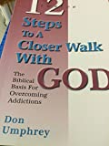 img - for Twelve Steps to a Closer Walk With God: The Biblical Basis for Overcoming Addictions book / textbook / text book