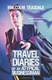 Travel Diaries of an Atypical Businessman, Malcolm Teasdale, 0595483828