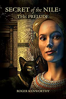 Secret of the Nile: The Prelude (Memoirs of Nathanial Kenworthy) by [Kenworthy, Roger]