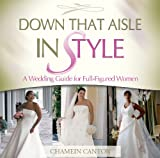 Down That Aisle in Style!: A Wedding Guide for the Full-figured Woman